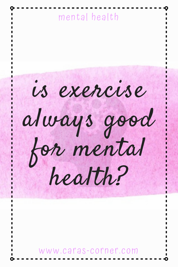 Is exercise always good for mental health?
