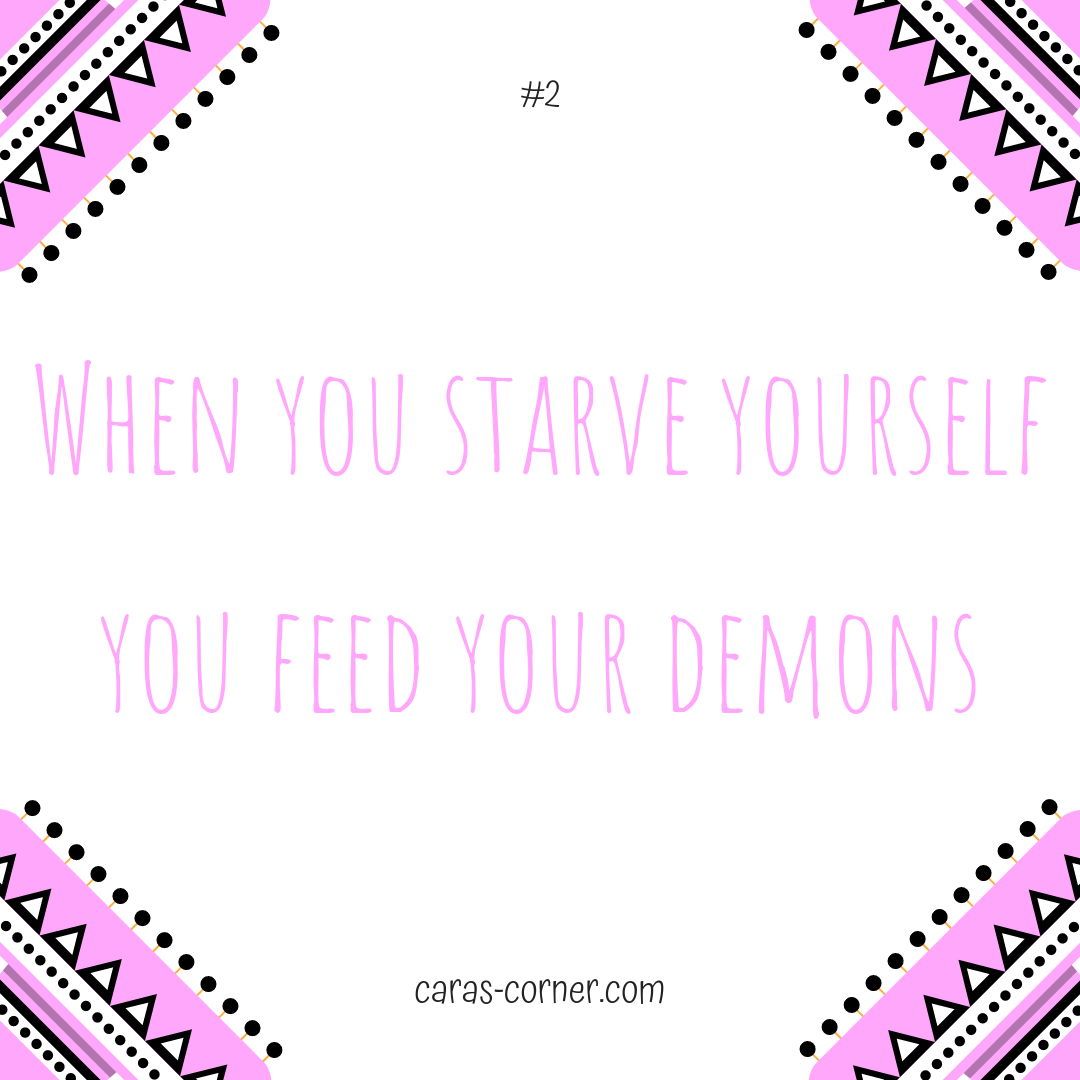when you starve yourself you feed your demons - mental health recovery quote