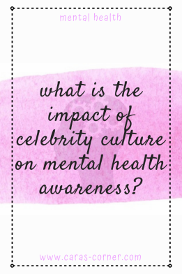 What is the impact of celebrity culture on mental health awareness?