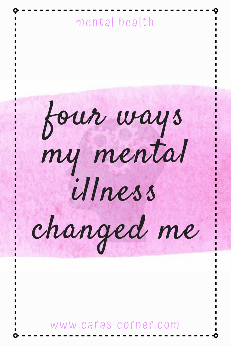 Four ways my mental illness changed me