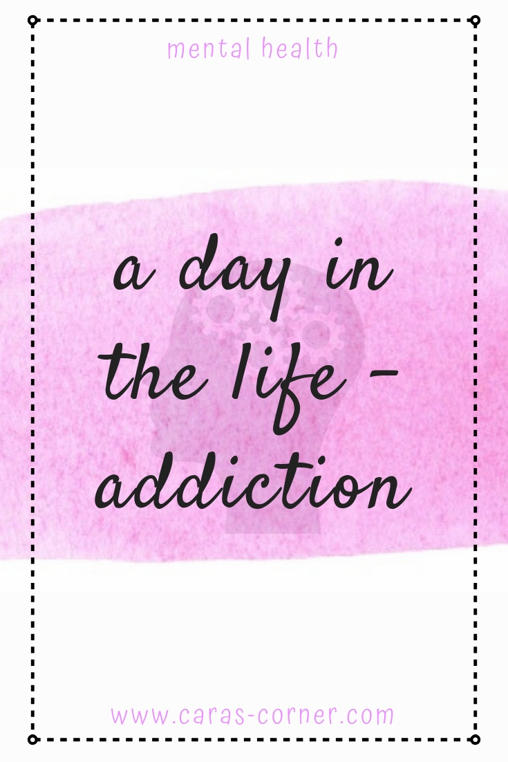 A day in the life: living with addiction