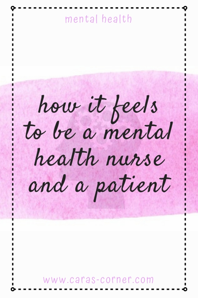 How does it feel to be a mental health nurse and a mental health patient?
