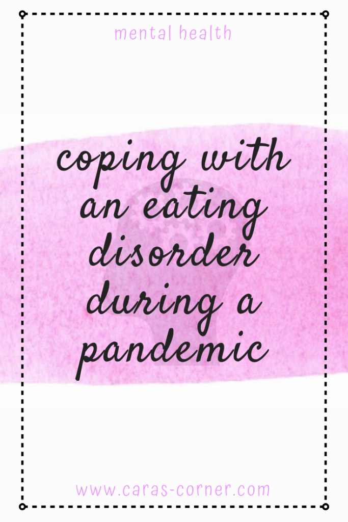 Cara-s Corner - how to cope with an eating disorder (anorexia, bulimia, binge eating disorder, OSFED) during the pandemic of Covid19.
